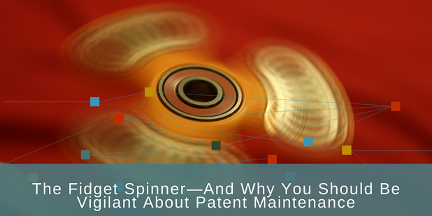 fidget spinners and patent maintenance